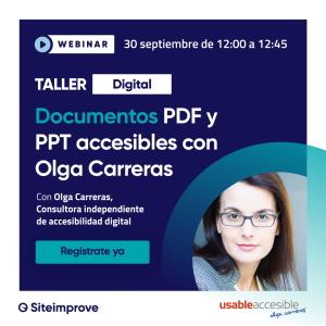 Webinar 30 de septiembre de 12 a 12:45. Taller digital Documentos PDF y PPT accesibles con Olga Carreras, consultor independiente de accesibilidad digital. Regístrate ya.